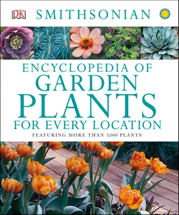 Encyclopedia of Garden Plants for Every Location - Featuring More Than 3,000 Plants eBook by DK