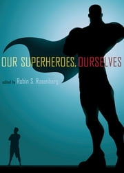 Our Superheroes, Ourselves ebook by Robin S. Rosenberg, PhD
