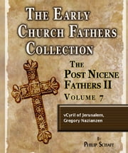 Early Church Fathers - Post Nicene Fathers II - Volume 7 - Cyril of Jerusalem, Gregory Nazianzen ebook by Philip Schaff