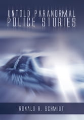 Untold Paranormal Police Stories ebook by Ronald R. Schmidt