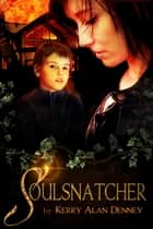 Soulsnatcher ebook by Kerry Alan Denney