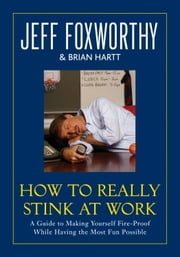 How to Really Stink at Work - A Guide to Making Yourself Fire-Proof While Having the Most Fun Possible ebook by Jeff Foxworthy,Brian Hartt