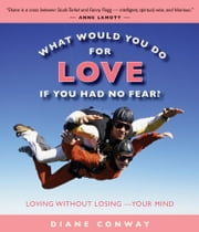 What Would You Do for Love If You Had No Fear ebook by Diane Conway