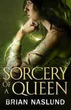 Sorcery of a Queen ebook by Brian Naslund