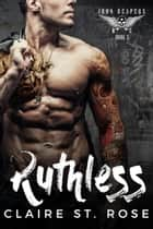 Ruthless: A Bad Boy Baby Motorcycle Club Romance - Iron Reapers MC, #3 ebook by Claire St. Rose