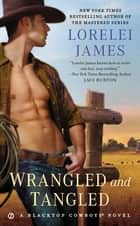 Wrangled and Tangled - A Blacktop Cowboys Novel ebook by Lorelei James