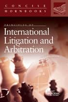 Principles of International Litigation and Arbitration ebook by Ralph Folsom
