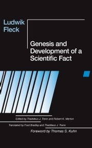 Genesis and Development of a Scientific Fact ebook by Ludwik Fleck,Thaddeus J. Trenn,Frederick Bradley,Robert K. Merton,Thomas S. Kuhn