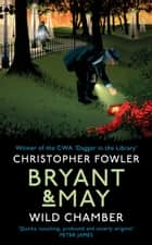 Bryant & May - Wild Chamber - (Bryant & May 14) ebook by Christopher Fowler