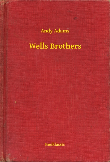 Wells Brothers eBook by Andy Adams