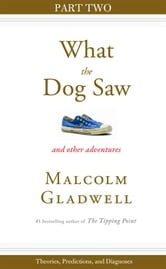 Theories, Predictions, and Diagnoses - Part Two from What the Dog Saw ebook by Malcolm Gladwell