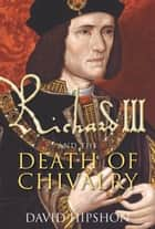 Richard III Death of Chivalry ebook by David Hipshon