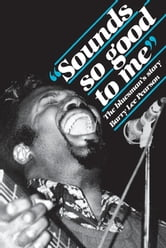 Sounds So Good to Me - The Bluesman's Story ebook by Barry Lee Pearson