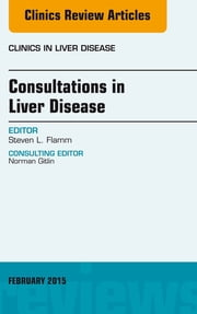 Consultations in Liver Disease, An Issue of Clinics in Liver Disease, ebook by Steven L. Flamm