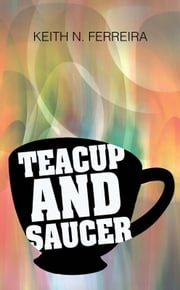 Teacup and Saucer ebook by Keith N. Ferreira