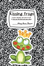 Kissing Frogs - lessons, blessings, and notes-to-self to help you find (and keep) your prince ebook by Mary Anne Thomas