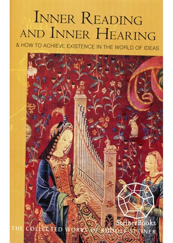 Inner Reading and Inner Hearing - And How to Achieve Existence in the World of Ideas ebook by Rudolf Steiner