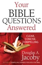 Your Bible Questions Answered - Clear, Concise, Compelling ebook by Douglas A. Jacoby