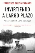 Invirtiendo a largo plazo - Mi experiencia como inversor ebook by Francisco García Paramés