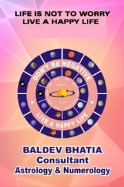 Life Is Not To Worry ebook by BALDEV BHATIA
