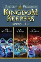 Kingdom Keepers Books 1-3 - Featuring Kingdom Keepers I, II, and III ebook by Ridley Pearson