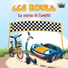 Les Roues La course de l'amitié - French Bedtime Collection ebook by S.A. Publishing