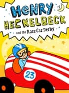 Henry Heckelbeck and the Race Car Derby ebook by Wanda Coven, Priscilla Burris