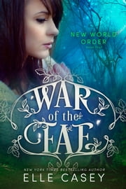 War of the Fae: Book 4 (New World Order) ebook by Elle Casey