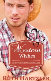 Western Wishes (Christian Western Romance) - Christian Western Romance ebook by Ruth Hartzler