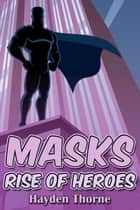 Masks: Rise of Heroes ebook by Hayden Thorne
