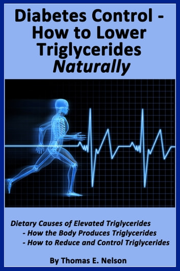 Diabetes Control-How to Lower Triglycerides Naturally ebook by Thomas Nelson