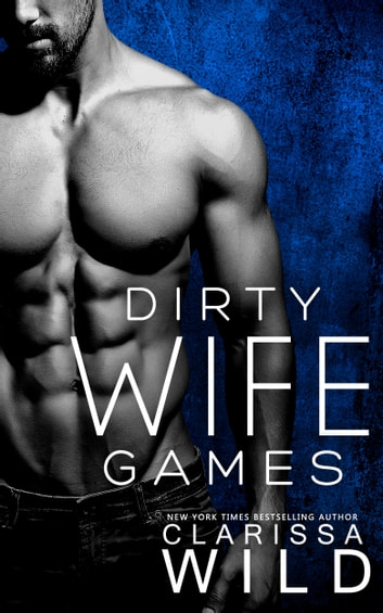 Dirty Wife Games ebook by Clarissa Wild