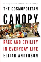 The Cosmopolitan Canopy: Race and Civility in Everyday Life ebook by Elijah Anderson