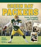 Green Bay Packers - Trials, Triumphs, and Tradition ebook by William Povletich, Bob Harlan