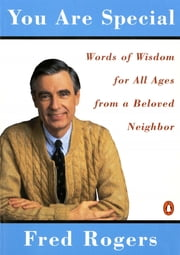 You Are Special - Words of Wisdom for All Ages from a Beloved Neighbor ebook by Fred Rogers