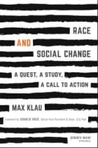 Race and Social Change - A Quest, A Study, A Call to Action ebook by Max Klau, Charlie Rose