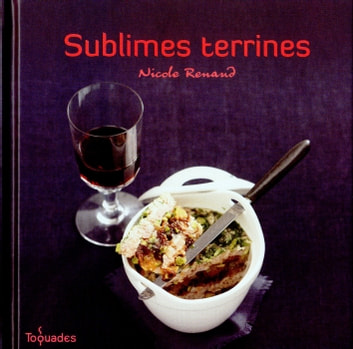 Sublimes terrines ebook by Nicole RENAUD