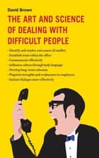 The Art and Science of Dealing with Difficult People ebook by David Brown