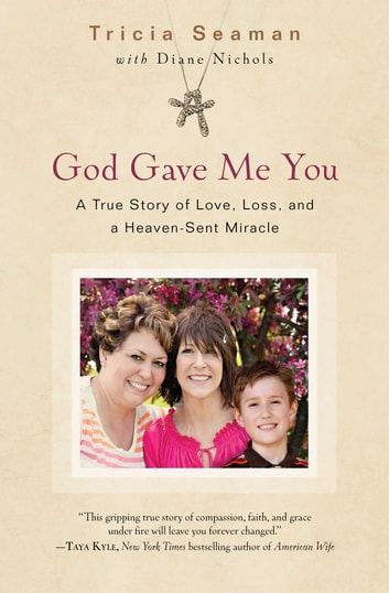 God Gave Me You - A True Story of Love, Loss, and a Heaven-Sent Miracle ebook by Tricia Seaman,Diane Nichols