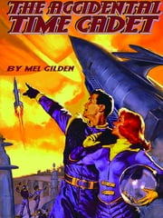 The Accidental Time Cadet ebook by Mel Gilden
