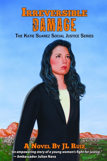 Irreversible Damage - The Katie Suarez Social Justice Series ebook by J L Ruiz