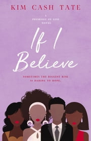 If I Believe - A Promises of God Novel ebook by Kim Cash Tate