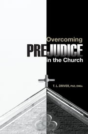 Overcoming Prejudice in the Church ebook by T. L. Driver