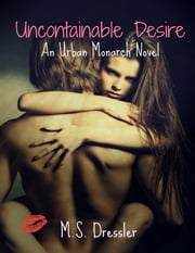 Uncontainable Desire ebook by M.S. Dressler
