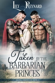 Taken by the Barbarian Princes (Skatha Chronicles Book 1) ebook by Lily Reynard
