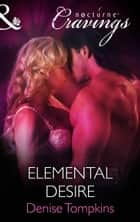 Elemental Desire (Mills & Boon Nocturne Cravings) ebook by Denise Tompkins