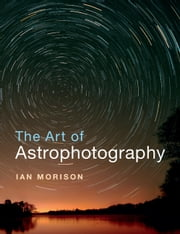 The Art of Astrophotography ebook by Kobo.Web.Store.Products.Fields.ContributorFieldViewModel