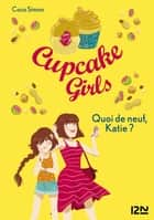 Cupcake Girls - tome 13 : Quoi de neuf, Katie ? ebook by Coco SIMON, Christine BOUCHAREINE