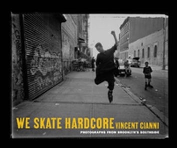 We Skate Hardcore - Photographs from Brooklyn's Southside ebook by Vincent Cianni