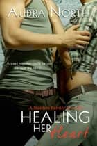 Healing Her Heart ebook by Audra North